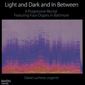 Light and Dark and in Between - Organ music by O. Messiaen, J.L. Florentz, S. Gubaidulina, A. Pärt, R. Cogan, J.A. Carpenter, J. Cage, M. Kagel, G. Ligeti, P. Escot / Diane Luchese, organ