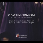 O Sacrum Convivium: A Feast of Sacred Music - Works by Bach, Tallis, de Victoria, Purcell, and more / David J. Smith, Choir of King's College, Aberdeen