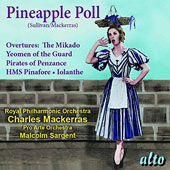 Arthur Sullivan (1842-1900): Pineapple Poll; Overtures from The Mikado; Yeomen of the Guard; Pirates of Penzance & more / Malcolm Sargent, Pro Arte Orchestra; Charles Mackerras, Royal Philharmonic Orchestra