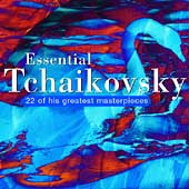 Essential Tchaikovsky - 22 of his Greatest Masterpieces