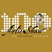 Artie Shaw: The Centennial Collection