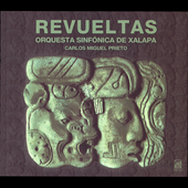 Revueltas: Sensemay&aacute; / Prieto, Orquesta Sinf&oacute;nica de Xalapa
