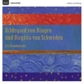Hildegard von Bingen, Birgitta von Schweden / Les Flamboyants, et al