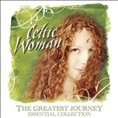 Celtic Woman: The Greatest Journey: Essential Collection [Alternate Version]