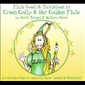 Barbara Siesel/Flute Sweets & Tickletoons/Keith Torgan: Green Golly & Her Golden Flute: Flute Sweet & Tickletoon [Digipak]