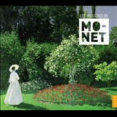 Les Musiques de Claude Monet: Ravel, Debussy, Faur&eacute; & Saint-Sa&euml;ns