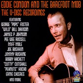 Eddie Condon/Barefoot Mob/Eddie Condon & the Barefoot Mob: The V-Disc Recordings