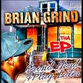 Brian Grind: Grind Hard and Play Later [PA]