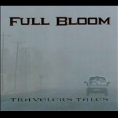 Full Bloom: Travelers Tales [Digipak]
