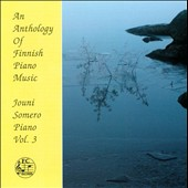 An Anthology of Finnish Piano Music, Vol. 3 - Linko, Palmgren, Hannikainen / Somero, piano