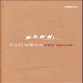 F&eacute;licien David: String Quartets Nos. 1, 2 & 4 / Cambini Quartet