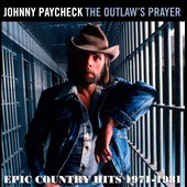 Johnny Paycheck: The Outlaw's Prayer: Epic Country Hits 1971-1981