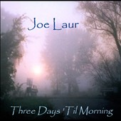 Joe Lauro: Three Days 'Til Morning [Slipcase]