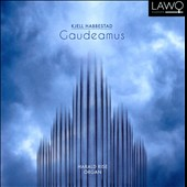 The Organ Music of Kjell Habbestad: Gaudeamus, Op. 79; Chorales & Suites for Organ / Harald Rise, organ