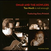 Omar & the Howlers: Too Much is Not Enough
