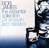 Bob James: The Essential Collection: 24 Smooth Jazz Classics