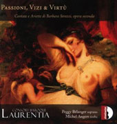 Songs by Barbara Strozzi (1619-1677) 'Passion, Vices and Virtues' / Peggy Bélanger: soprano; Michel Angers, theorbo