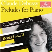 Claude Debussy: Preludes for Piano, Books 1 & 2 / Catherine Kautsky, piano