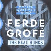 The Beau Hunks: The Modern American Music of Ferde Grofé (From the Original Arrangements)