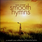 Sam Levine (Sax/Flute/Horn): Smooth Hymns