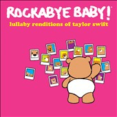 Rockabye Baby!: Rockabye Baby! Lullaby Renditions of Taylor Swift