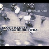 Scott Reeves Jazz Orchestra/Scott Reeves: Portraits and Places [Digipak]