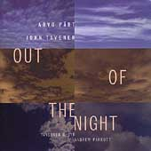 Out of the Night - Pärt: Magnificat;  Tavener: Threnos, etc
