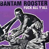 Bantam Rooster: Fuck All Y'All [PA] *