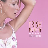 Trish Murphy: Girls Get in Free [2005]