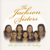 Jackson Sisters: When God Is in the Building