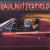 Paul Butterfield: The Legendary Paul Butterfield Rides Again