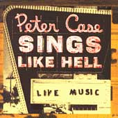 Peter Case: Sings Like Hell