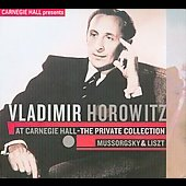 Vladimir Horowitz at Carnegie Hall - The Private Collection - Mussorgsky & Liszt
