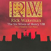 Rick Wakeman: The Six Wives of Henry VIII: Live at Hampton Court Palace