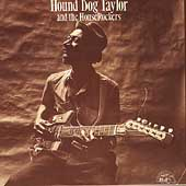 Hound Dog Taylor/Hound Dog Taylor & the Houserockers: Hound Dog Taylor & the Houserockers