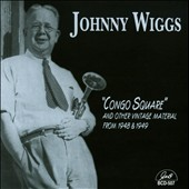 Johnny Wiggs: Congo Square and Other Vintage Material from 1948 & 1949 *
