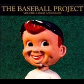 The Baseball Project: Baseball Project, Vol. 2: High and Inside [Digipak] *