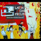 Great Lakes Art Music Ensemble: Latin Dance Project [Digipak]