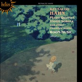 Reynaldo Hahn: Piano Quartet, Violin Sonata & Other Chamber Music / Room Music