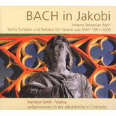 Bach in Jakobi: Solo Violin Sonatas & Partitas / Hartmut Schill, violin