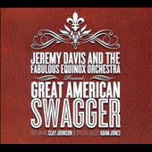 Jeremy Davis & the Fabulous Equinox Orchestra: Great American Swagger [Digipak]