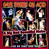 Gaye Bykers on Acid: A Big Bad Beautiful Noize: On Tour 1986-1990 *