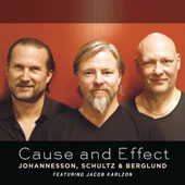 Peter Johannesson/Max Schultz/Dan Berglund: Cause and Effect [Digipak]