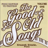 Squeek Steele: Good Old Songs: From Ragtime to Wartime, Vol. 1