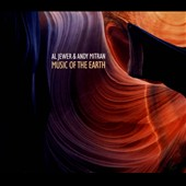 Al Jewer/Andy Mitran: Music of the Earth [Digipak]