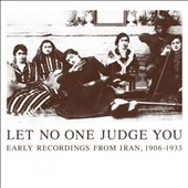 Various Artists: Let No One Judge You: Early Recordings from Iran, 1906-1933 [Digipak]