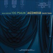 Max Reger: The 100th Psalm; David Timm (b.1969): Jazz Mass / Reiko Brockelt, saxophone; Matthias Eichhorn, bass; Clemens Lucke, organ