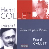 Henri Collet (1885-1951): íAlegria! - Piano Works / Pascal Gallet, piano