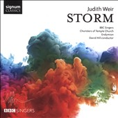 Judith Weir (b.1954): Storm, I-V; Magnificat and Nunc Dimittis; Missa del Cid; The Songs Sung True / BBC Singers; Endymion, David Hill