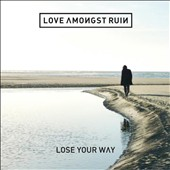 Love Amongst Ruin: Lose Your Way